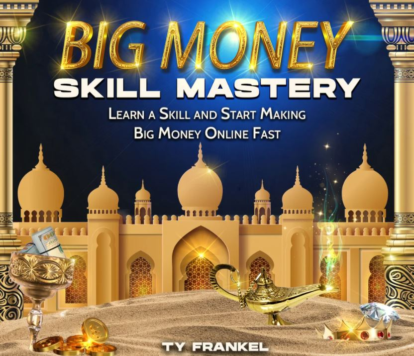 Big Money Skill Mastery with Ty Frankel Download For Free